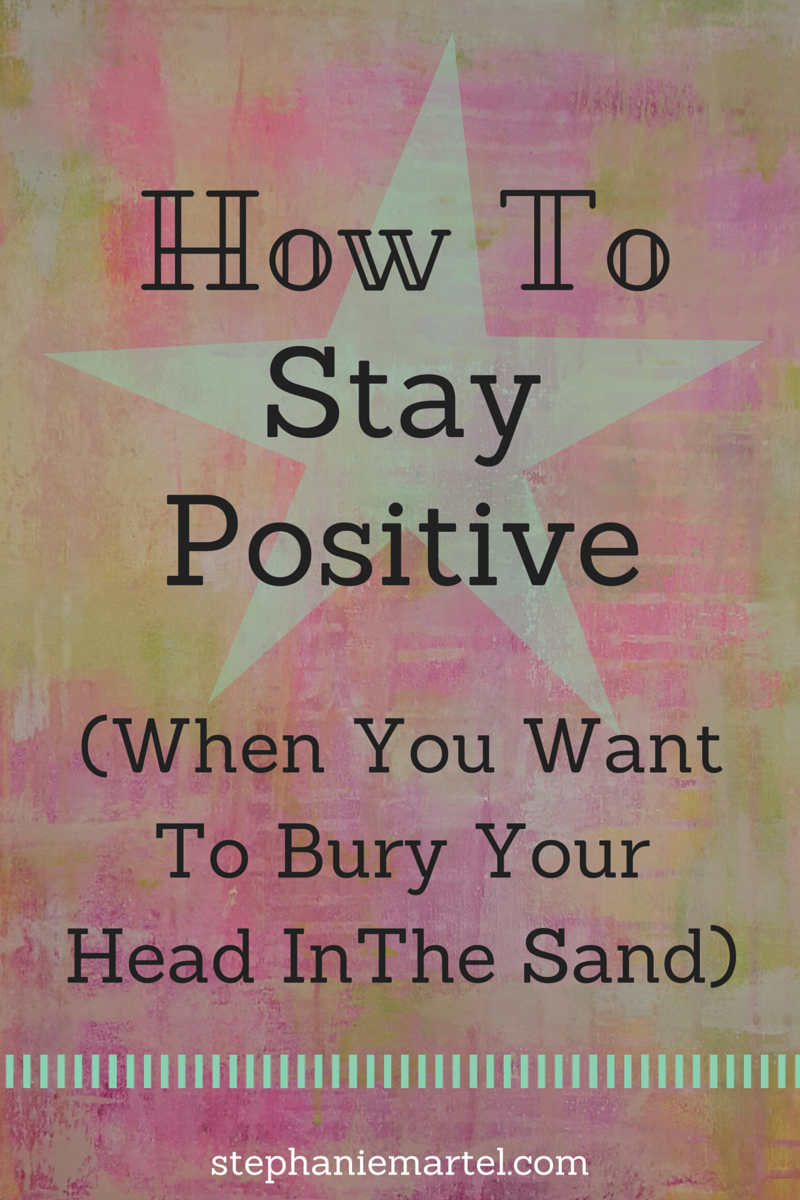 Looking for a few hints on how to stay positive? Click through to read 5 easy tips to keep in mind to avoid burying your head in the sand!