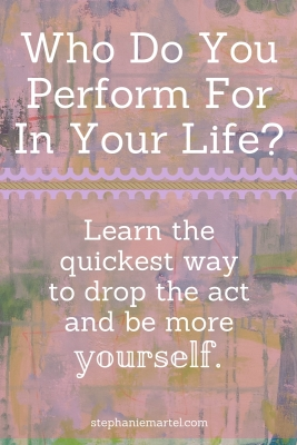 Who do you perform for in your life? Click through for the easiest way to drop the act and be yourself.