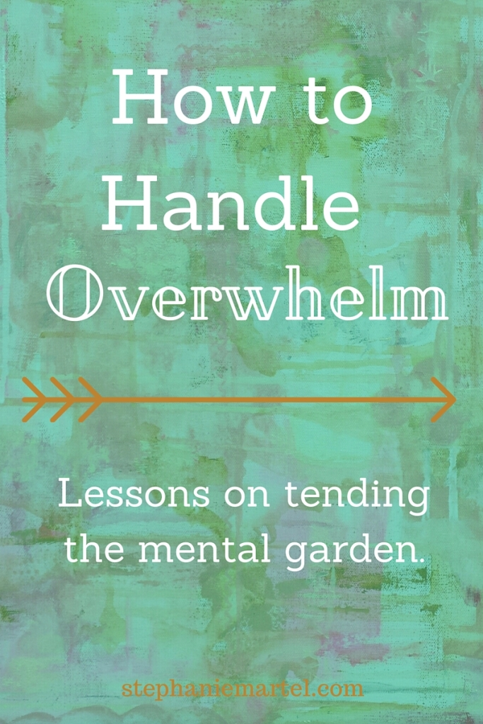 How to handle overwhelm + lessons on tending the mental garden