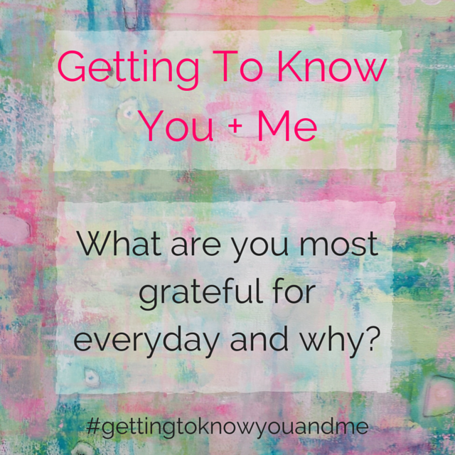 Getting To KnowYou + Me grateful