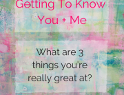 Getting To Know You + Me