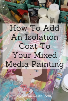 How to add an isolation coat to your mixed media painting. Use this technique to protect your artwork!