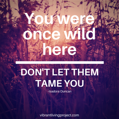 You were wild once
