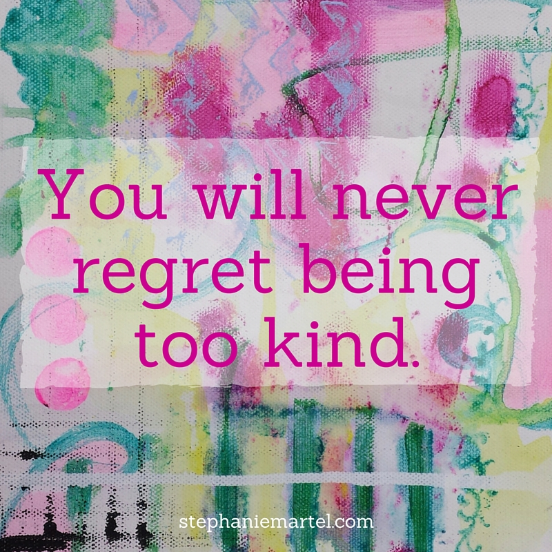 You will never regret being too kind. Need a pick me up to brighten your day? Click through to see the series Quick Inspiration on the Blog. The series includes some of my favorite quotes!