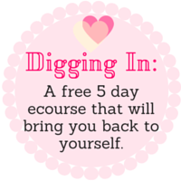 Digging In: The Free 5 day ecourse that willl bring you back to yourself in gentle + motivating ways.