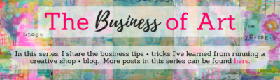The Business of Art: In this series, I share tips + tricks I've learned from running a creative shop + blog.