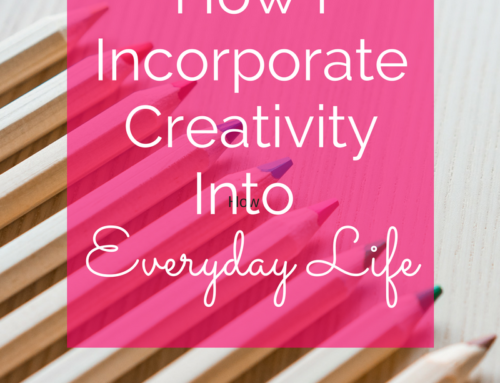 How I Incorporate Creativity Into Everyday Life