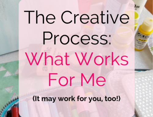 The Creative Process: What Works For Me